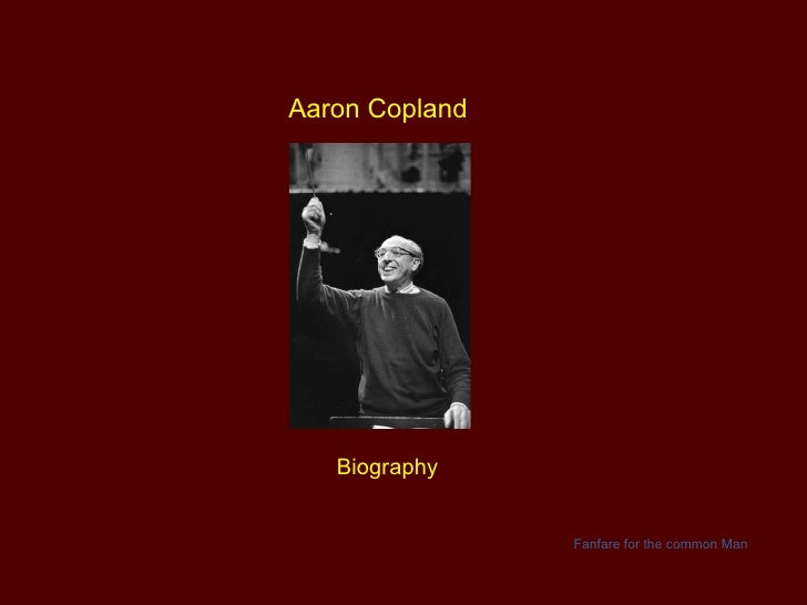 Aaron Copland Biography Fanfare for the common Man