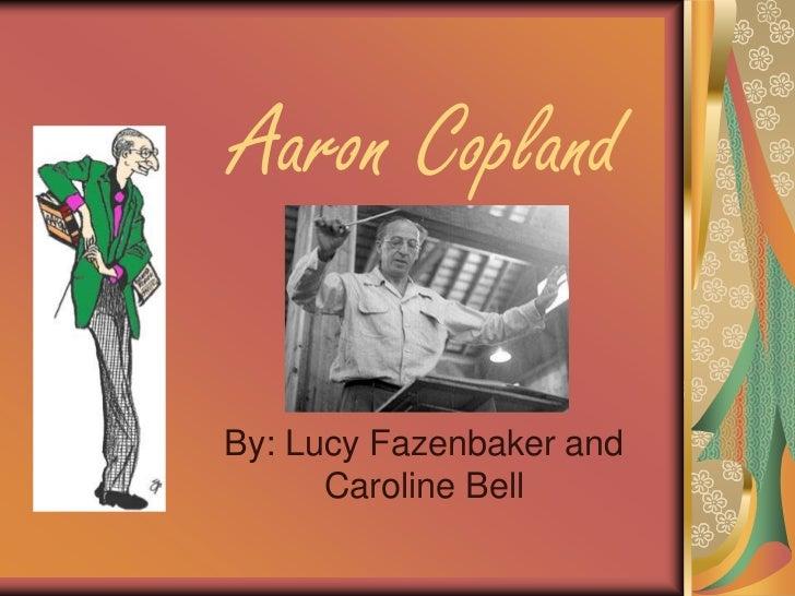 Aaron CoplandBy: Lucy Fazenbaker and      Caroline Bell