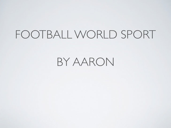 FOOTBALL WORLD SPORT     BY AARON