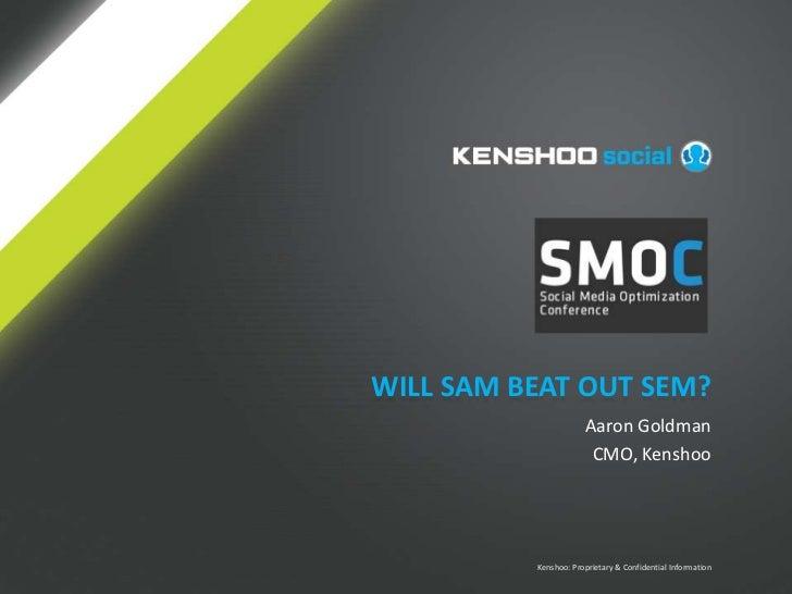 Will sam beat out sem?<br />Aaron Goldman<br />CMO, Kenshoo<br />