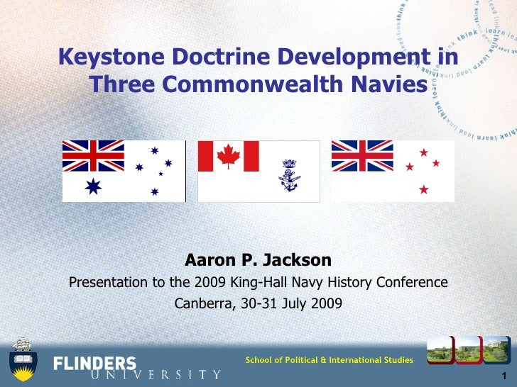 Keystone Doctrine Development in Three Commonwealth Navies Aaron P. Jackson Presentation to the 2009 King-Hall Navy Histor...