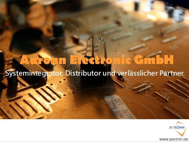 Aaronn Electronic GmbH Systemintegrator, Distributor und verlässlicher Partner. www.aaronn.de