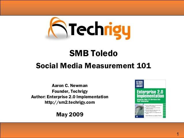 Aaron C. Newman Founder, Techrigy Author: Enterprise 2.0 Implementation http://sm2.techrigy.com May 2009 1 SMB Toledo Soci...