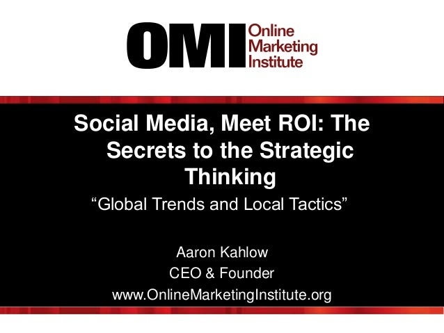 "Social Media, Meet ROI: The  Secrets to the Strategic          Thinking ""Global Trends and Local Tactics""           Aaron ..."