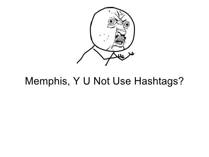 Memphis, Y U Not Use Hashtags?