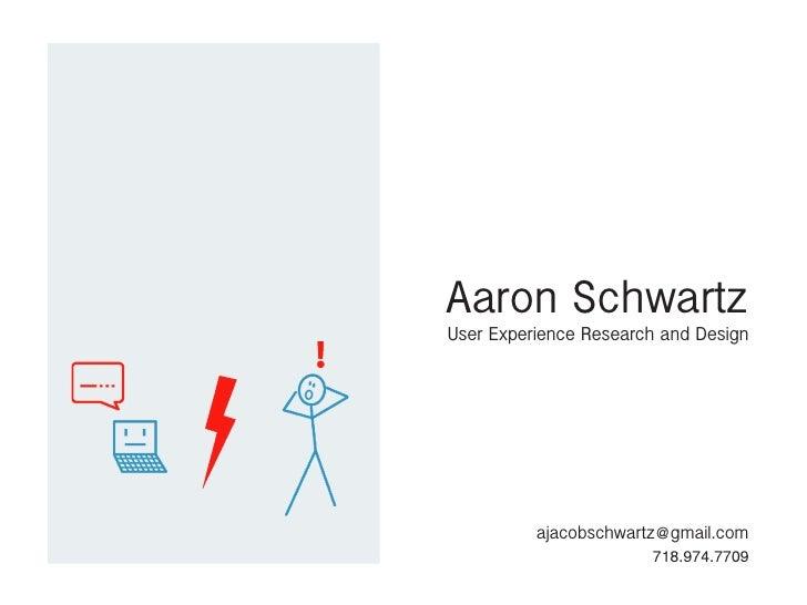 Aaron Schwartz User Experience Research and Design               ajacobschwartz@gmail.com                         718.974....