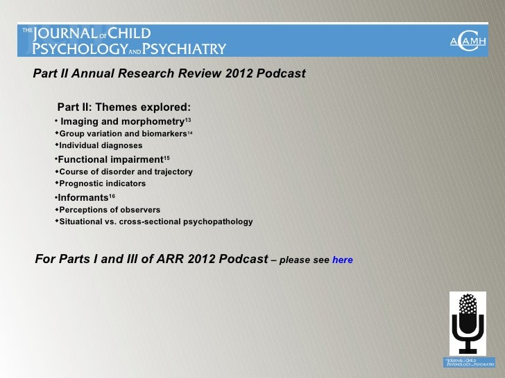 Part II Annual Research Review 2012 Podcast    Part II: Themes explored:   • Imaging and morphometry13   Group variation ...