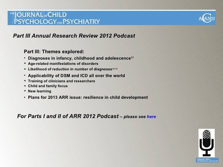 Part III Annual Research Review 2012 Podcast   Part III: Themes explored:   • Diagnoses in infancy, childhood and adolesce...