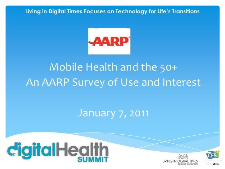 Living in Digital Times Focuses on Technology for Life's Transitions Mobile Health and the 50+ An AARP Survey of Use and I...