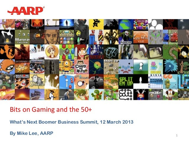 Bits on Gaming and the 50+What's Next Boomer Business Summit, 12 March 2013By Mike Lee, AARP                              ...