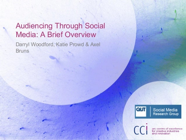 Audiencing Through Social Media: A Brief Overview Darryl Woodford, Katie Prowd & Axel Bruns