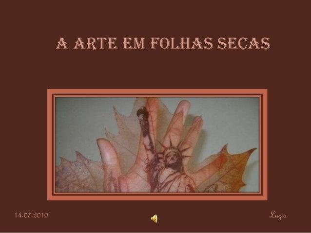A ARTE EM FOLHAS SECAS14-07-2010                        Luzia