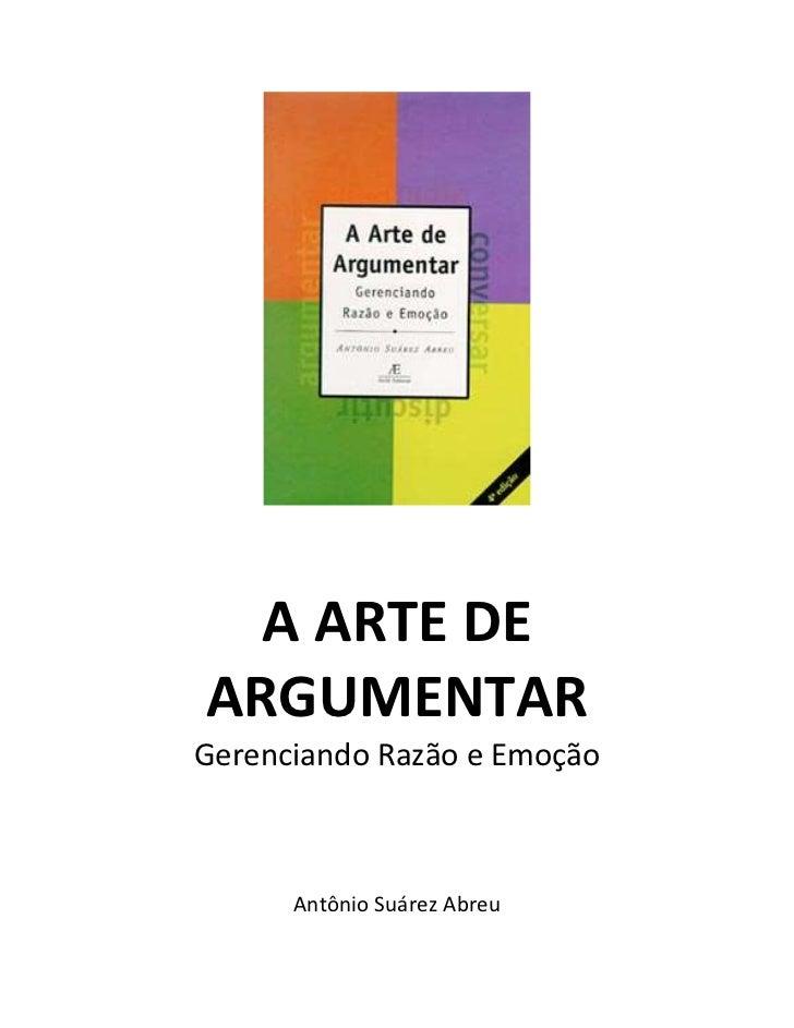 A ARTE DEARGUMENTARGerenciando Razão e Emoção      Antônio Suárez Abreu