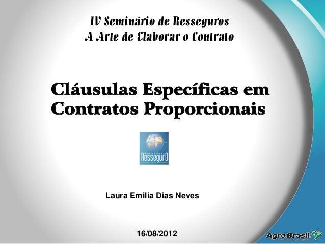Cláusulas Específicas em Contratos Proporcionais IV Seminário de Resseguros A Arte de Elaborar o Contrato Laura Emilia Dia...