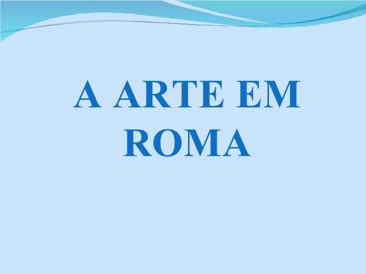 A ARTE EM ROMA