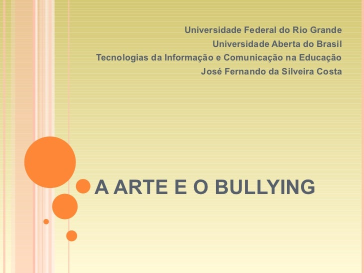A ARTE E O BULLYING Universidade Federal do Rio Grande Universidade Aberta do Brasil Tecnologias da Informação e Comunicaç...