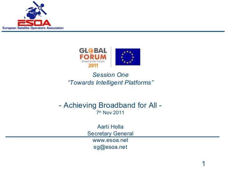 """Session One """" Towards Intelligent Platforms """" - Achieving Broadband for All - 7 th  Nov 2011 Aarti Holla Secretary General..."""