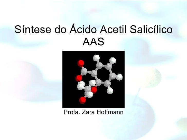 Síntese do Ácido Acetil Salicílico AAS Profa. Zara Hoffmann