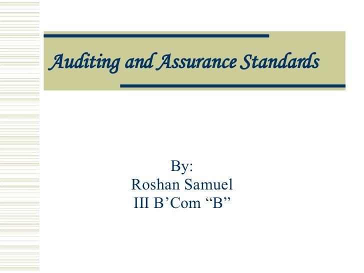 "Auditing and Assurance Standards By: Roshan Samuel III B'Com ""B"""