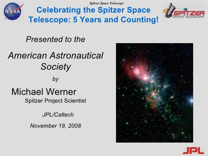 Celebrating the Spitzer Space Telescope: 5 Years and Counting! Presented to the American Astronautical Society by Michael ...