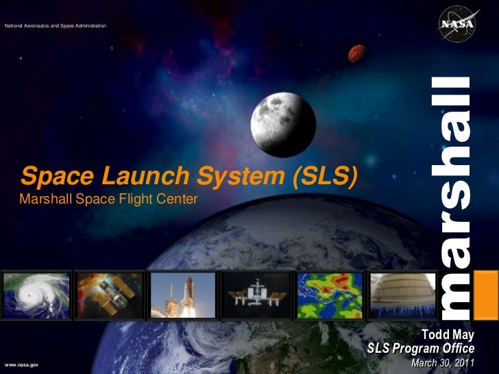 Space Launch System (SLS)Marshall Space Flight Center<br />Todd May<br />SLS Program Office <br />March 30, 2011<br />