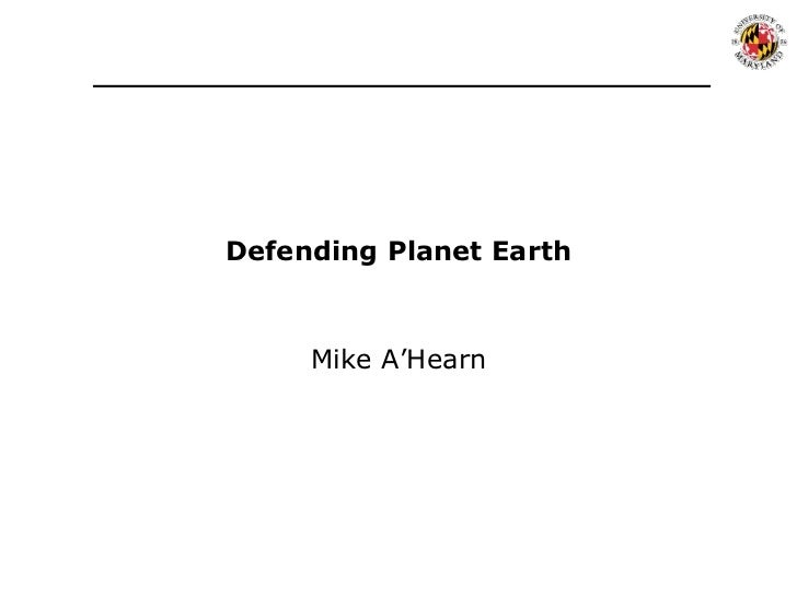 Defending Planet Earth<br />Mike A'Hearn<br />