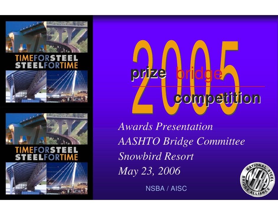 prize bridge            competition Awards Presentation AASHTO Bridge Committee Snowbird Resort May 23, 2006     NSBA / AI...