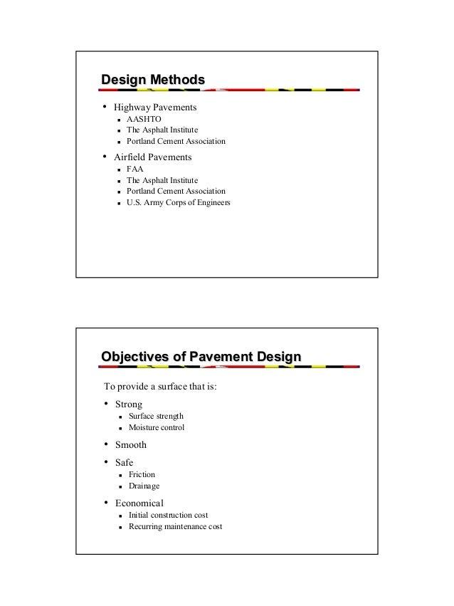 Design Methods • Highway Pavements AASHTO The Asphalt Institute Portland Cement Association  • Airfield Pavements FAA The ...