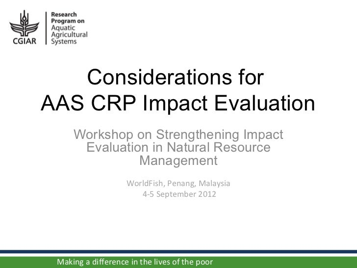 Considerations forAAS CRP Impact Evaluation     Workshop on Strengthening Impact      Evaluation in Natural Resource      ...