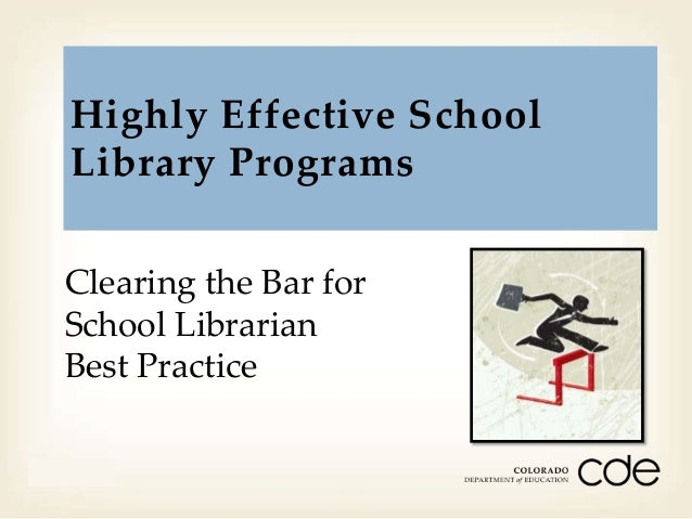 Highly Effective School Library Programs Clearing the Bar for School Librarian Best Practice Month Day Year