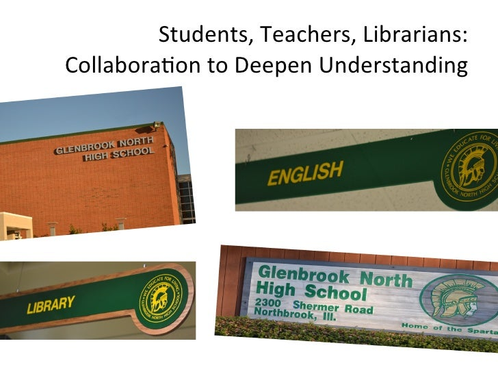 Students,	  Teachers,	  Librarians:	  	  Collabora6on	  to	  Deepen	  Understanding