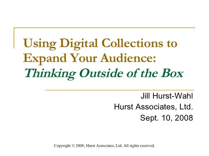 Using Digital Collections toExpand Your Audience: Thinking Outside of the Box