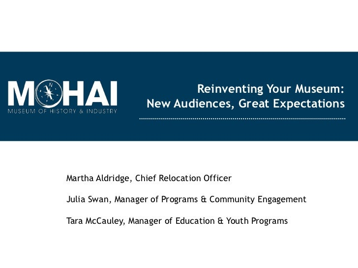 Reinventing Your Museum:                   New Audiences, Great ExpectationsMartha Aldridge, Chief Relocation OfficerJulia...