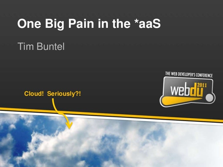 One Big Pain in the *aaS<br />Tim Buntel<br />Cloud!  Seriously?!<br />