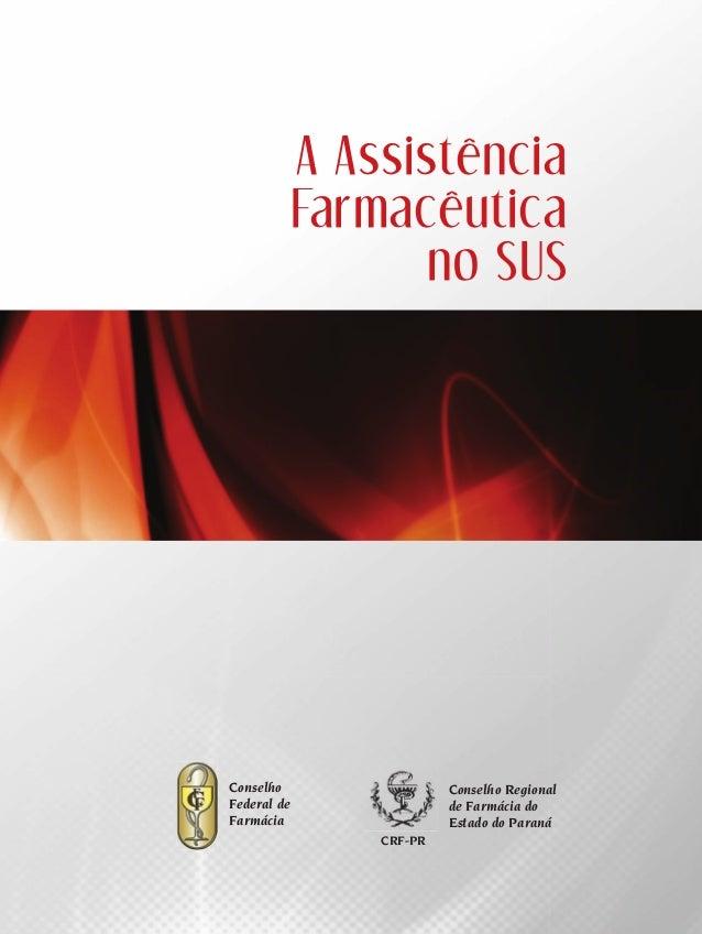 A Assistência Farmacêutica no SUS  Conselho Federal de Farmácia  Conselho Regional de Farmácia do Estado do Paraná CRF-PR