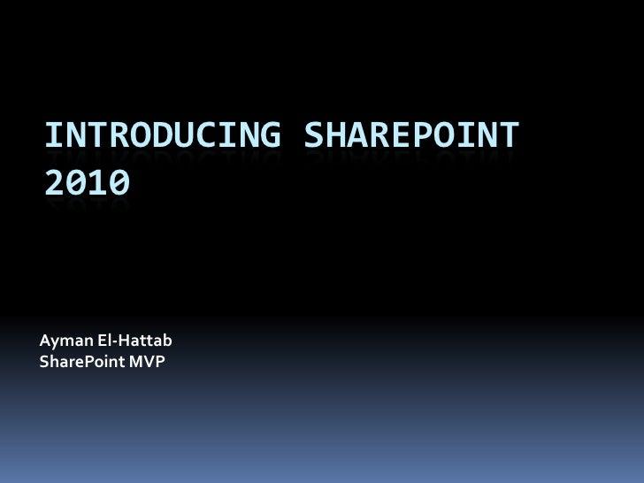 Introducing Sharepoint 2010<br />Ayman El-Hattab<br />SharePoint MVP<br />