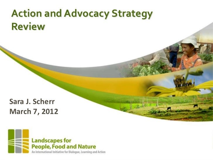 Action and Advocacy StrategyReviewSara J. ScherrMarch 7, 2012