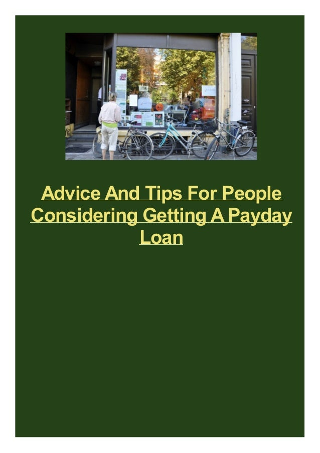 Advice And Tips For People Considering Getting A Payday Loan