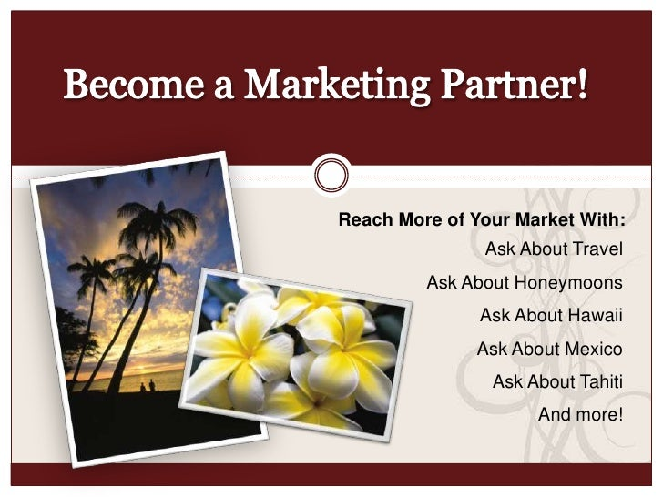 Become a Marketing Partner!<br />Reach More of Your Market With:<br />Ask About Travel<br />Ask About Honeymoons<br />Ask ...
