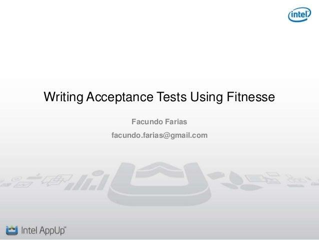 Writing Acceptance Tests Using Fitnesse Facundo Farias  facundo.farias@gmail.com