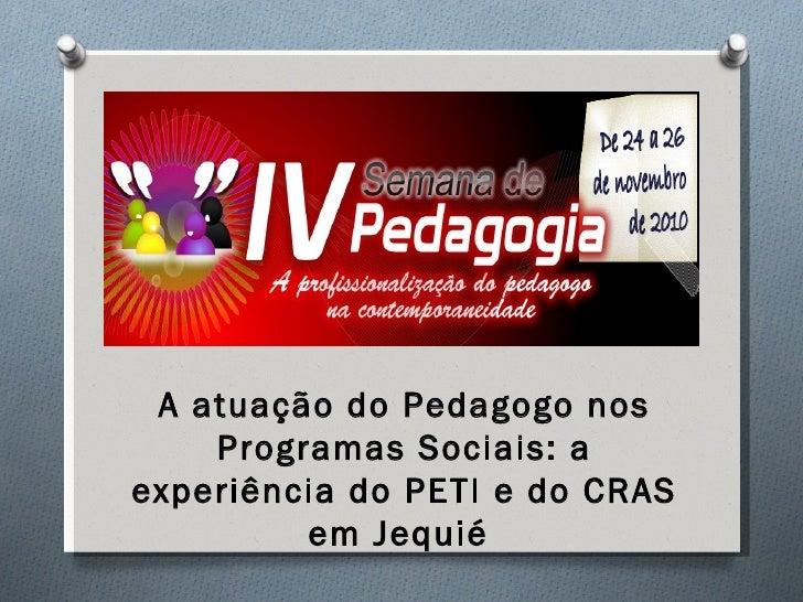 IV Semana de Pedagogia - Minicurso: A atuação do pedagogo nos programas sociais   a experiência do peti e do cras em jequié
