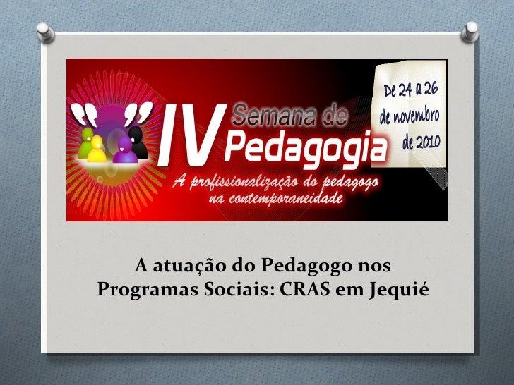 A atuação do Pedagogo nos Programas Sociais: CRAS em Jequié