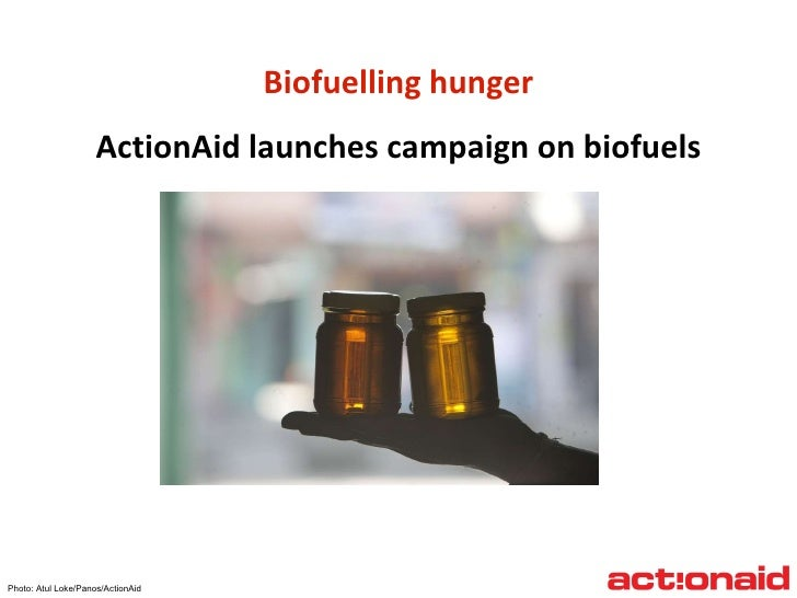 Biofuelling hunger ActionAid launches campaign on biofuels Photo: Atul Loke/Panos/ActionAid