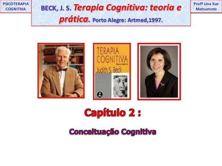 BECK, J. S. Terapia Cognitiva: teoria e prática. Porto Alegre: Artmed,1997.<br />UNIP<br />Profª Lina Sue<br />PSICOTERAPI...