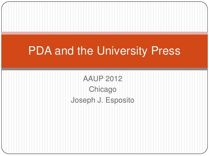PDA and the University Press          AAUP 2012           Chicago       Joseph J. Esposito