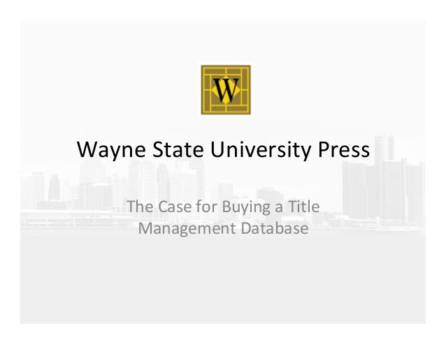 Wayne  State  University  Press   The  Case  for  Buying  a  Title   Management  Database