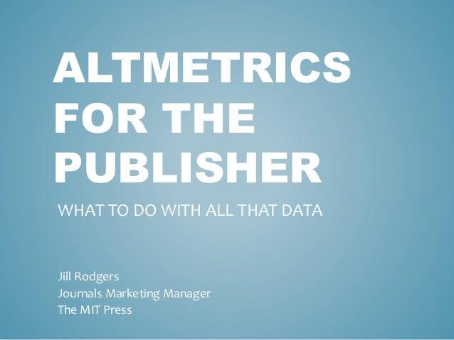 AAUP 2014: Altmetrics and Social Media (J. Rodgers)