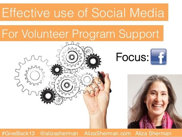 Effective use of Social MediaFor Volunteer Program Support                                       Focus: #GiveBack13 @ali...
