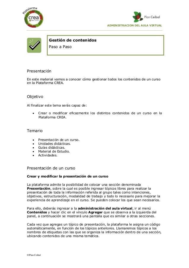 ADMINISTRACION DEL AULA VIRTUAL ©Plan Ceibal Gestión de contenidos Paso a Paso Presentación En este material vamos a conoc...