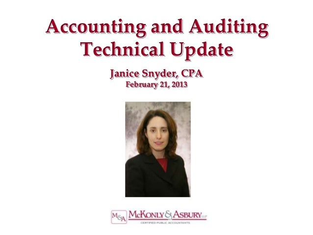 Accounting and Auditing   Technical Update      Janice Snyder, CPA         February 21, 2013